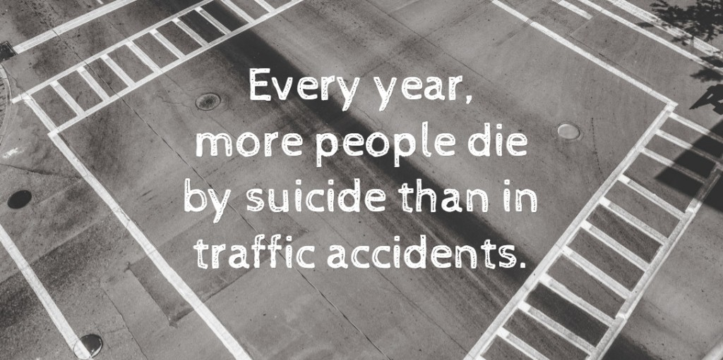 Every year more people die by suicide than in traffic accidents.